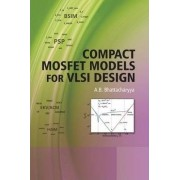 Compact MOSFET Models for VLSI Design by A. B. Bhattacharyya