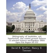 Bibliography of Landslides, Soil Liquefaction, and Related Ground Failures in Selected Historic Earthquakes by David K Keefer