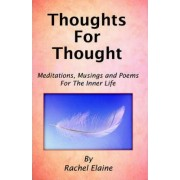 Thoughts for Thought by Rachel Elaine