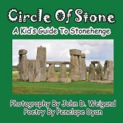 Circle of Stone---A Kid's Guide to Stonehenge by John D Weigand