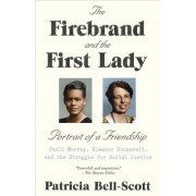 The Firebrand and the First Lady: Portrait of a Friendship: Pauli Murray, Eleanor Roosevelt, and the Struggle for Social Justice