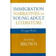 Immigration Narratives in Young Adult Literature by Joanne Brown