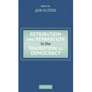 Retribution and Reparation in the Transition to Democracy by Jon Elster
