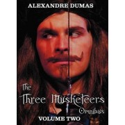 The Three Musketeers Omnibus, Volume Two (six Complete and Unabridged Books in Two Volumes) by Alexandre Dumas