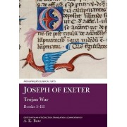Joseph of Exeter: Trojan War I-III by A. K. Bate