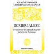 Scrieri alese. Poezia latina din epoca Renasterii pe teritoriul Romaniei - Johannes Sommer