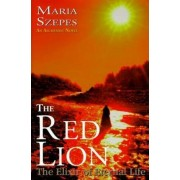 The Red Lion - The Elixir of Eternal Life by Maria Szepes