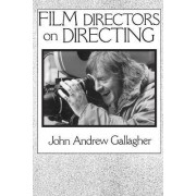 Film Directors on Directing by John Andrew Gallagher