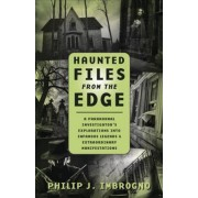 Haunted Files from the Edge by Philip J. Imbrogno