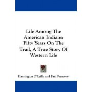 Life Among the American Indians by Harrington O'Reilly