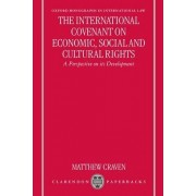The International Covenant on Economic, Social and Cultural Rights by Senior Lecturer in Law School of Oriental and African Studies Matthew C R Craven