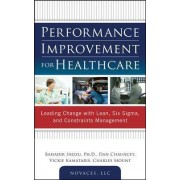 Performance Improvement for Healthcare: Leading Change with Lean, Six Sigma, and Constraints Management by Bahadir Inozu