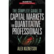 The Complete Guide to Capital Markets for Quantitative Professionals by Alex Kuznetsov