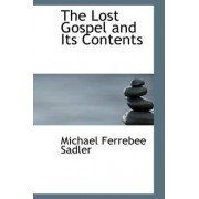 The Lost Gospel and Its Contents by Michael Ferrebee Sadler