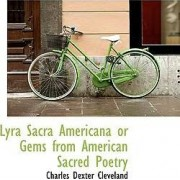 Lyra Sacra Americana or Gems from American Sacred Poetry by Charles Dexter Cleveland