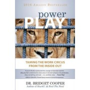 Power Play: Taming the Work Circus: From the Inside Out