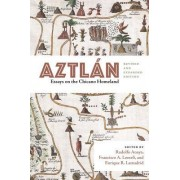 Aztlan: Essays on the Chicano Homeland, Revised and Expanded Edition