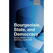 Bourgeoisie, State and Democracy by Graeme J Gill