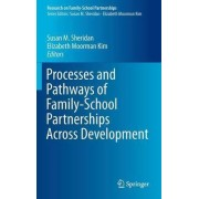 Processes and Pathways of Family-School Partnerships Across Development by Susan M. Sheridan