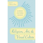 Religion, Art and Visual Culture by S. Brent Plate