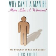 Why Can't a Man Be More Like a Woman? by Emeritus Professor of Biology Lewis Wolpert