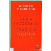 Cheia succesului Gandirea pozitiva - Napoleon Hill W. Clement Stone