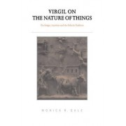 Virgil on the Nature of Things by Monica R. Gale
