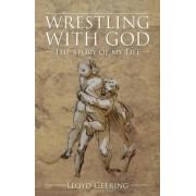 Wrestling with God by Lloyd Geering
