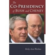 The Copresidency of Bush and Cheney by Shirley Anne Warshaw