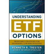 Understanding ETF Options: Profitable Strategies for Diversified, Low-Risk Investing by Kenneth R. Trester