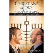 Christians & Jews - The Two Faces of Israel by Stephen J Spykerman