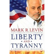 Liberty and Tyranny: A Conservative Manifesto by Mark R. Levin