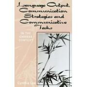 Language Output, Communication Strategies, and Communicative Tasks by Cynthia Chin-Lee