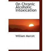 On Chronic Alcoholic Intoxication by William Marcet