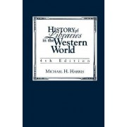 History of Libraries of the Western World by Michael H. Harris