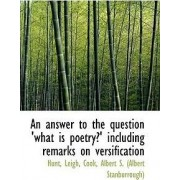 An Answer to the Question 'What Is Poetry?' Including Remarks on Versification by Hunt Leigh