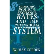 Economic Policy, Exchange Rates, and the International System by W. Max Corden
