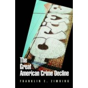 The Great American Crime Decline by Franklin E. Zimring