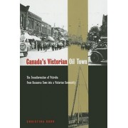 Canada's Victorian Oil Town by Christina A. Burr