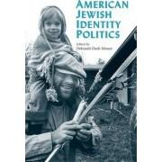 American Jewish Identity Politics by Deborah Dash Moore