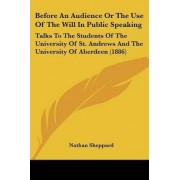 Before an Audience or the Use of the Will in Public Speaking by Nathan Sheppard