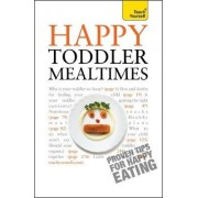 Happy Toddler Mealtimes 2010 by Judy More