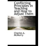 Conflicting Principles in Teaching and How to Adjust Them by Charles Alexander McMurry