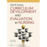 Curriculum Development and Evaluation in Nursing by Sarah B. Keating