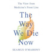 The Way We Die Now: The View from Medicine S Front Line