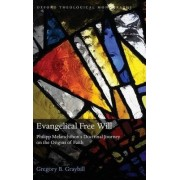Evangelical Free Will by Gregory Graybill