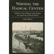 Writing the Radical Center: William Carlos Williams, John Dewey and American Cultural Politics by John Beck