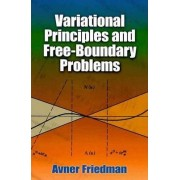 Variational Principles and Free-Boundary Problems by Avner Friedman