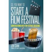 So You Want to Start a Film Festival? by Jon Gann