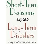 Short-Term Decisions Equal Long-Term Disasters by Craig D Allen